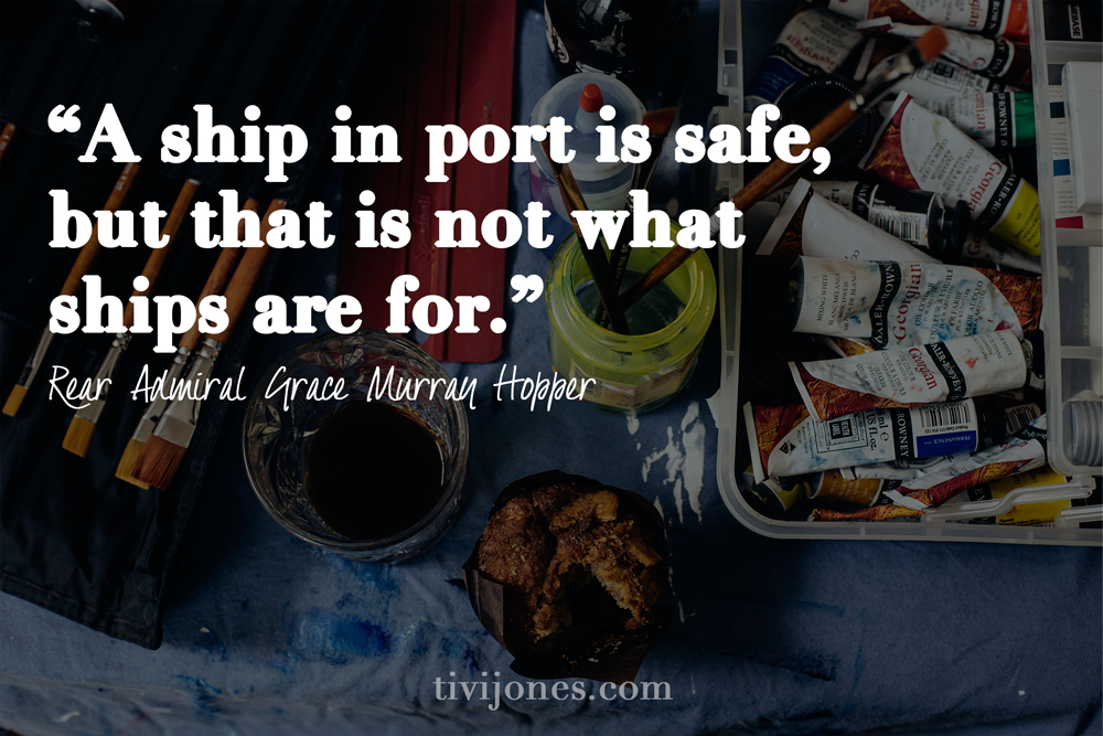 """A ship in port is safe, but that is not what ships are for."""