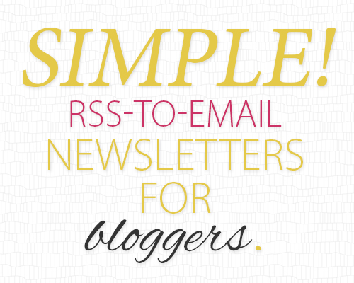 SIMPLE RSS-to-email newsletters for bloggers.