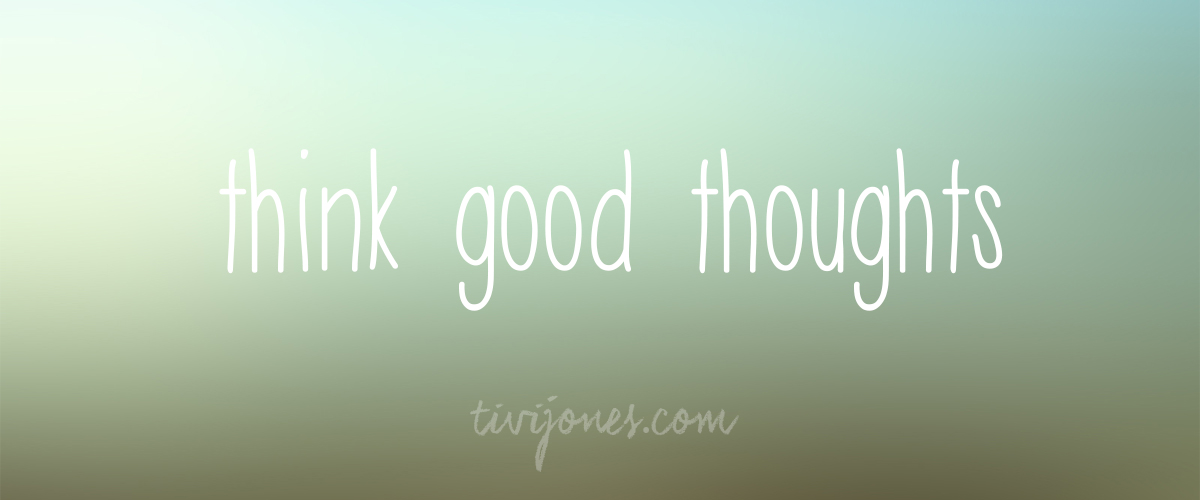 Tivi-Jones-think-good-thoughts