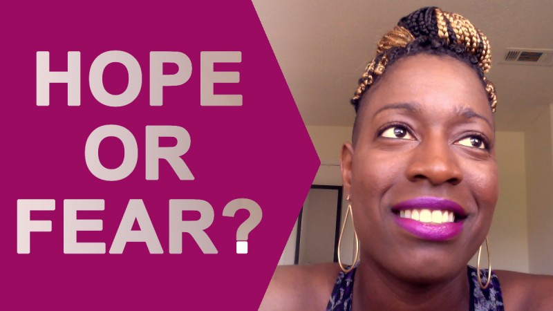 Will you choose hope or fear?