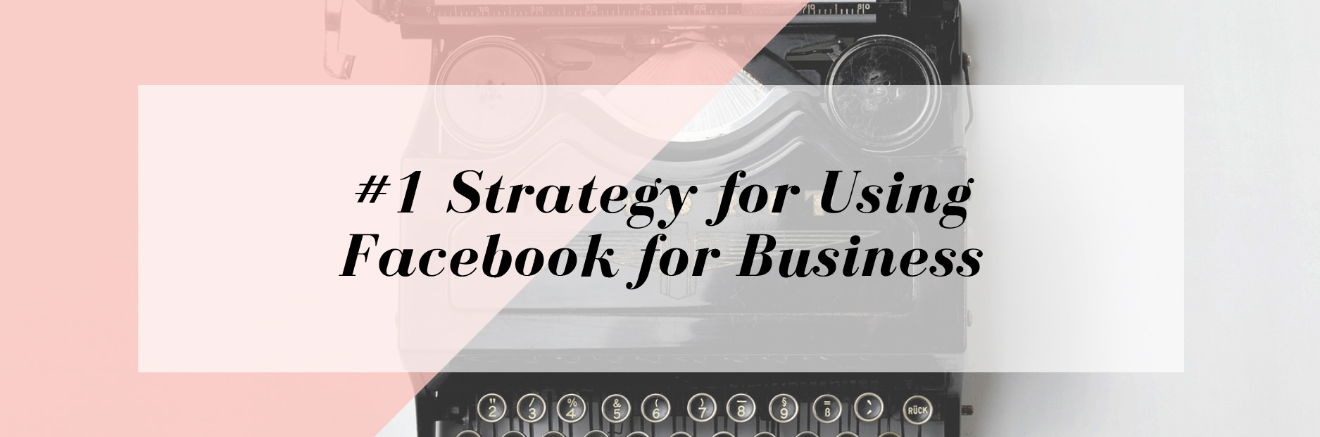 The #1 Strategy for Using Facebook for Business